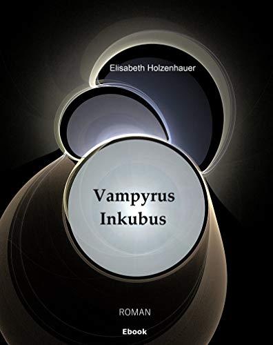 Vampyrus Inkubus: Die Abenteuer der Vampirin Ella Hager