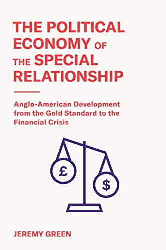 The Political Economy of the Special Relationship: Anglo-American Development from the Gold Standard to the Financial Crisis (English Edition)
