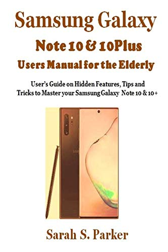 Samsung Galaxy Note 10 & 10 Plus Users Manual for the Elderly: User's Guide on Hidden Features, Tips and Tricks to Master Your Samsung Note 10 & 10 +