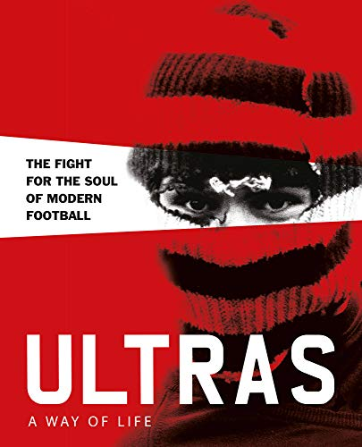 Potter, P: Ultras. A Way of Life: The fight for the soul of Modern Football (Two Finger Salute)