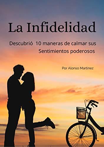 LA INFIDELIDAD DESCUBRIÓ 10 MANERAS DE CALMAR SUS SENTIMIENTOS PODEROSOS: 10 MENEIRAS PRATICAS PARA SUPERAR LA INFIDELIDAD (Spanish Edition)