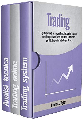 TRADING : La guida completa ai mercati finanziari, analisi tecnica, tecniche operative di base, oscillatori e indicatori per il trading online e trading system.