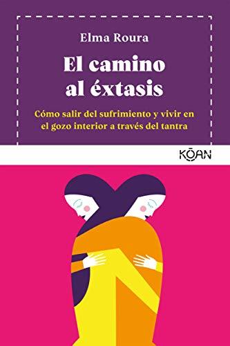El camino al éxtasis/ The Road to Ecstasy: Cómo salir del sufrimiento y vivir en el gozo interior a través del tantra/ How to get out of suffering and live in inner joy through tantra