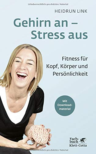 Gehirn an – Stress aus: Fitness für Kopf, Körper und Persönlichkeit