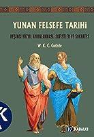 Yunan Felsefe Tarihi III; Besinci Yüzyil Aydinlanmasi: Sofistler ve Soktares