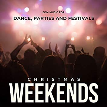 Christmas Weekends - EDM Music For Dance, Parties And Festivals
