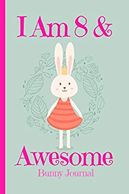 Bunny Journal I Am 8 & Awesome: Blank Lined Notebook Journal, Bunny Rabbit Princess with Crown Carrots Cover with Cute Funny Cool Saying, Back to ... 8 Year Old Girls Her (Easter Gifts for Girls)