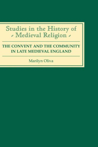 The Convent and the Community in Late Medieval England: Female Monasteries in the Diocese of Norwich, 1350-1540 (Studies in the History of Medieval Religion)
