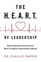 The H.E.A.R.T. of Leadership: Understanding Key Characteristics Which Strengthen Organizational Capacity