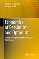 Economics of Pessimism and Optimism: Theory of Knightian Uncertainty and Its Applications