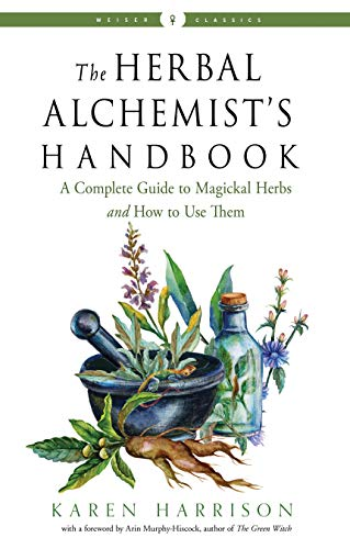 The Herbal Alchemist\'s Handbook: A Complete Guide to Magickal Herbs and How to Use Them (Weiser Classics Series) (English Edition)