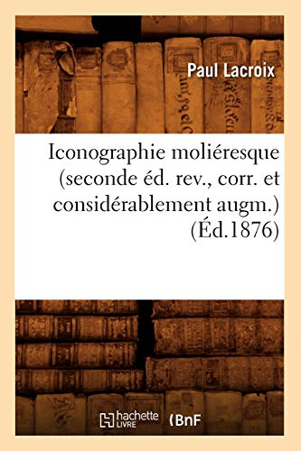 Lacroix, P: Iconographie Molieresque (Seconde Ed. Rev., Corr (Arts)