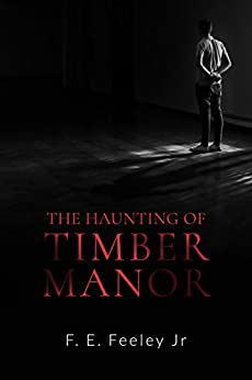 The Haunting of Timber Manor (Memoirs of the Human Wraiths Book 1) by [F.E. Feeley Jr.]