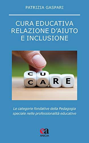 Cura educativa, relazione d'aiuto e inclusione. Le categorie fondative della pedagogia speciale nelle professionalità educative