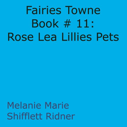 Fairies Towne Book # 11: Rose Lea Lillies Pets audiobook cover art