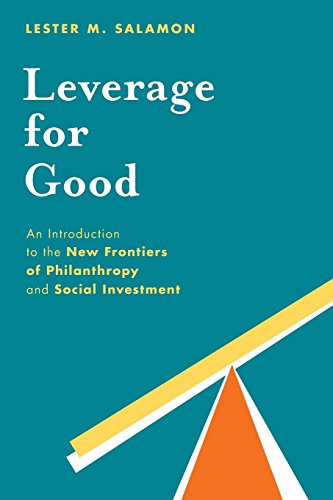 Download Leverage for Good: An Introduction To The New Frontiers Of Philanthropy And Social Investment 0199376530