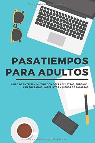 Pasatiempos para adultos – Libro de entretenimiento con sopas de letras, sudokus, criptogramas, laberintos y juegos de palabras