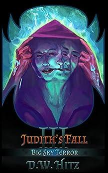 Judith's Fall (Big Sky Terror Book 3) by [D.W. Hitz, Mike Robinson]