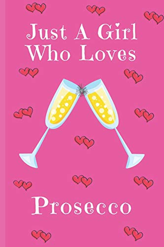 Just A Girl Who Loves Prosecco: Prosecco Gifts: Cute Novelty Notebook Gift: Lined Paper Paperback Journal
