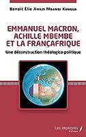 Emmanuel Macron, Achille Mbembe et la Françafrique: Une déconstruction théologico-politique