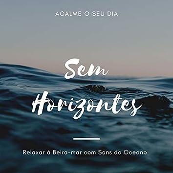 Sem Horizontes - Relaxar à Beira-mar com Sons do Oceano, Acalme o seu Dia