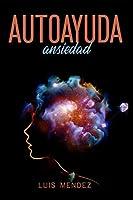 Autoayuda Ansiedad: (Spanish Version)
