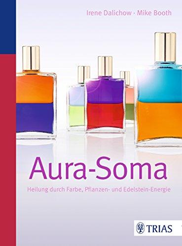 Aura-Soma: Heilung durch Farbe, Pflanzen- und Edelstein-Energie