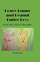 Honey Bunny and Peanut Butter Boy: And the Mud Monster