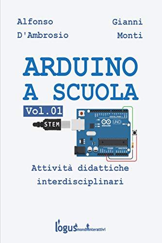 Arduino a scuola: Attività didattiche interdisciplinari (#SmartSchool Vol. 6) (Italian Edition)