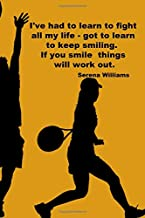 I've had to learn to fight all my life - got to learn to keep smiling. If you smile things will work out.: 110 Lined Pages Motivational Notebook with Quote by Serena Williams