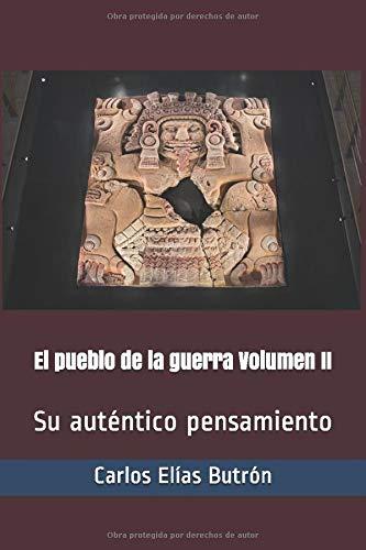 El pueblo de la guerra Volumen II: Su auténtico pensamiento (Spanish Edition)
