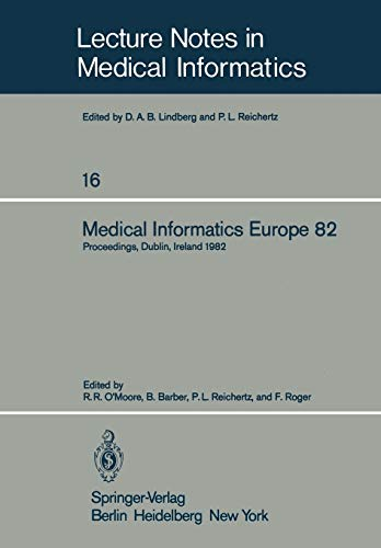 Medical Informatics Europe 82: Fourth Congress of the European Federation of Medical Informatics Proceedings, Dublin, Ireland, March 21–25, 1982 (Lecture Notes in Medical Informatics, 16, Band 16)
