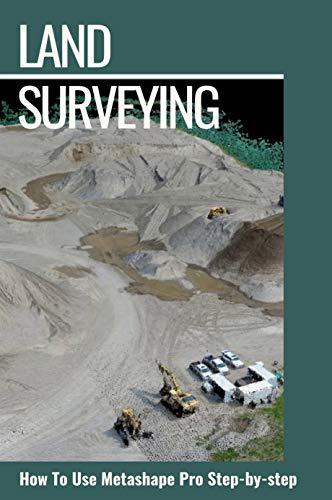 Land Surveying: How To Use Metashape Pro Step-by-step: Agisoft Metashape Tutorial (English Edition)