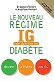 Le Nouveau régime IG (index glycémique bas) diabète: Equilibrer sa glycémie avec l'IG