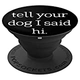 Funny Dog Lovers Tell Your Dog I Said Hi - PopSockets Grip and Stand for Phones and Tablets