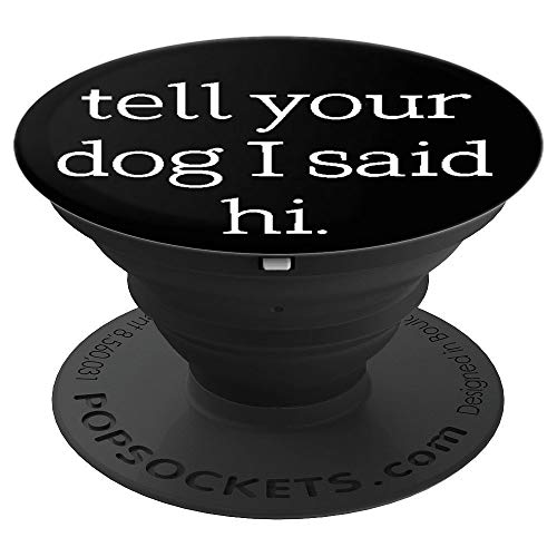 Funny Dog Lovers Tell Your Dog I Said Hi PopSockets Grip and Stand for Phones and Tablets