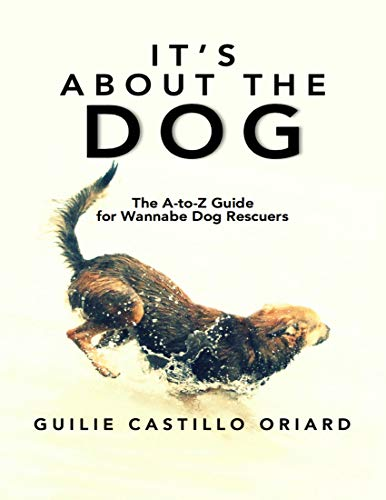 It's About The Dog: The A-to-Z Guide For Wannabe Dog Rescuers (English Edition)