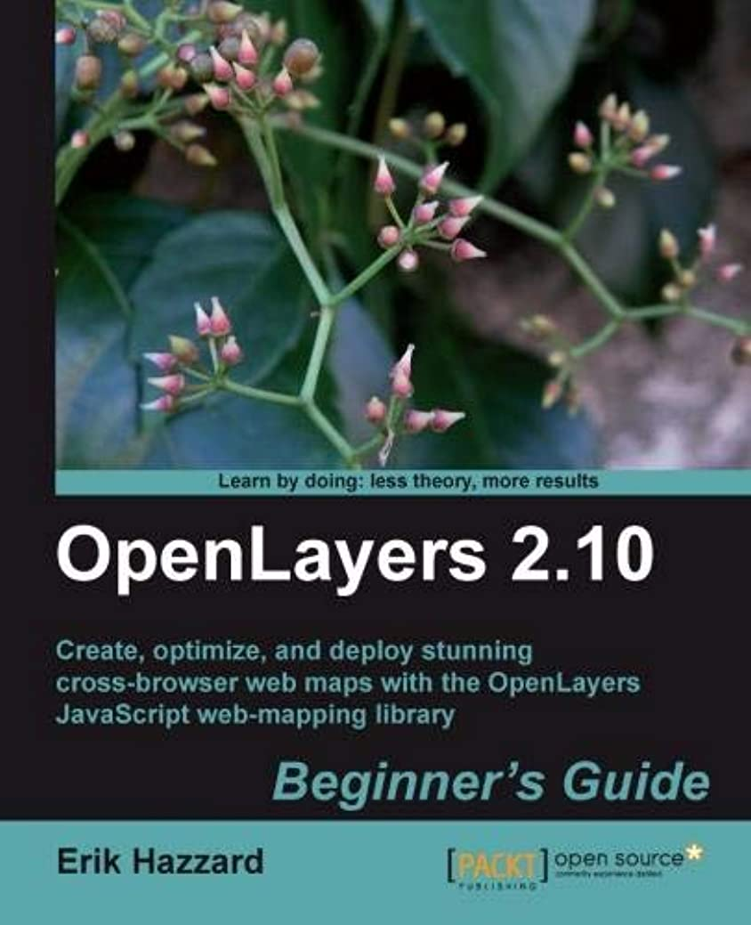 研究所拷問考古学的なOpenLayers 2.10: Beginner's Guide: Create, Optimize, and Deploy Stunning Cross-Browser Web Maps with OpenLayers JavaScript Web-Mapping Library