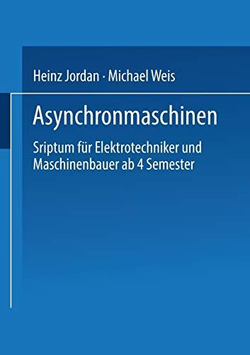 Asynchronmaschinen: Sriptum für Elektrotechniker und Maschinenbauer ab 4. Semester (German Edition)
