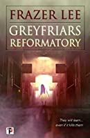 Greyfriars Reformatory (Fiction Without Frontiers)