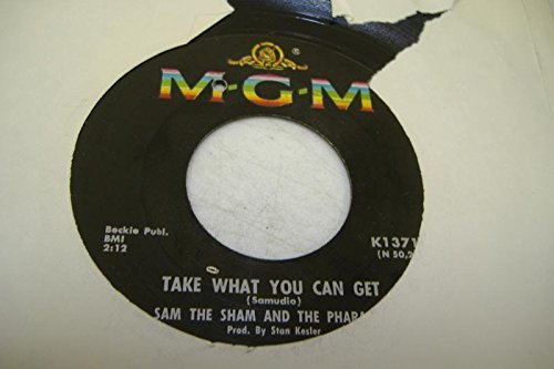 SAM THE SHAM AND THE PHARAOHS 45 RPM Take What You Can Get / Oh That\'s Good, No That\'s Bad
