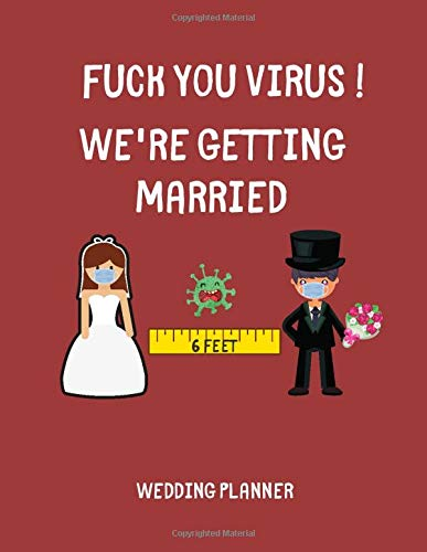 Fuck You Virus, We're Getting Married: Detailed Wedding Planner and Organizer, Funny Engagement Gag Gift for Bride and Groom