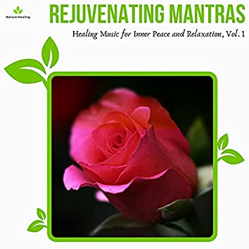 Rejuvenating Mantras - Healing Music For Inner Peace And Relaxation, Vol. 1