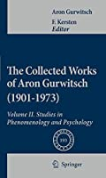 The Collected Works of Aron Gurwitsch (1901-1973): Volume II: Studies in Phenomenology and Psychology (Phaenomenologica (193))