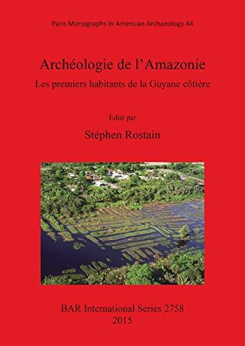 Archeologie de l'Amazonie Les premiers habitants de la Guyane cotiere (BAR International Series)