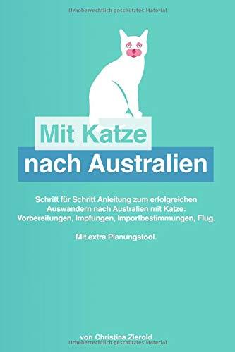 Mit Katze nach Australien: Schritt für Schritt Anleitung zum erfolgreichen Auswandern nach...