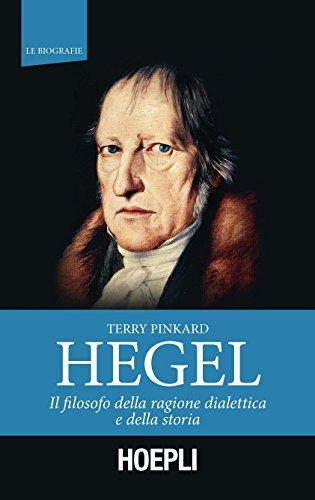 Hegel. Il filosofo della ragione dialettica e della storia