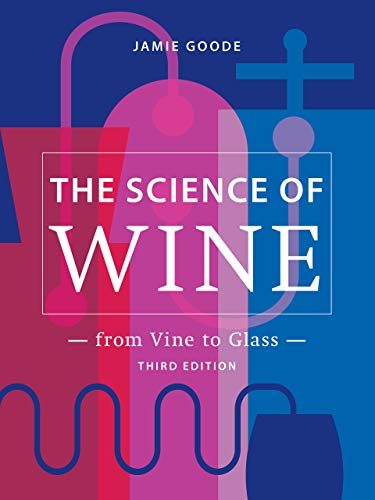 Compare Textbook Prices for The Science of Wine: From Vine to Glass – Third Edition ISBN 9780520379503 by Goode, Jamie