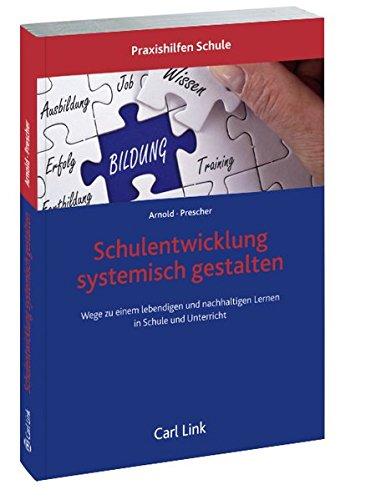 Schulentwicklung systemisch gestalten: Wege zu einem lebendigen und nachhaltigen Lernen in Schule und Unterricht