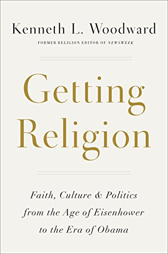Compare Textbook Prices for Getting Religion: Faith, Culture, and Politics from the Age of Eisenhower to the Era of Obama  ISBN 9781101907399 by Woodward, Kenneth L.